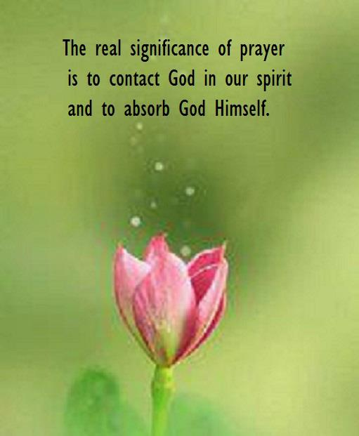 The Real Significance of Prayer: Contacting God in Our Spirit to Absorb God!