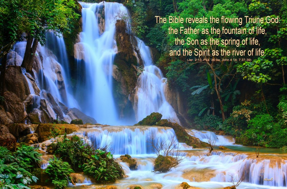 The Bible reveals the flowing Triune God—the Father as the fountain of life, the Son as the spring of life, and the Spirit as the river of life (Jer. 2:13; Psa. 36:9a; John 4:14; 7:37-39).