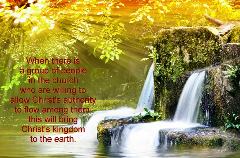 When there is a group of people in the church who are willing to allow Christ's authority to flow among them, this will bring Christ's kingdom to the earth.