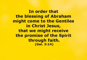 Gal. 3:14 In order that the blessing of Abraham might come to the Gentiles in Christ Jesus, that we might receive the promise of the Spirit through faith.