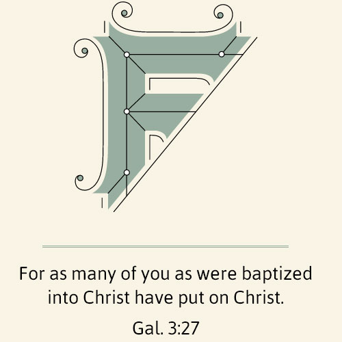 Gal. 3:27 For as many of you as were baptized into Christ have put on Christ.