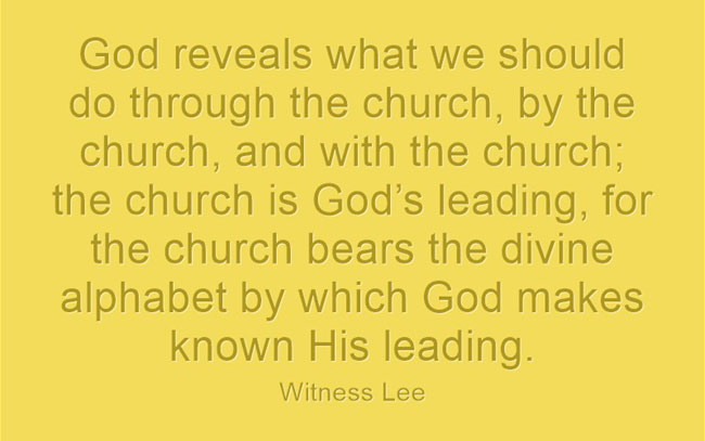 God reveals what we should do through the church, by the church, and with the church; the church is God's leading, for the church bears the divine alphabet by which God makes known His leading. Witness Lee