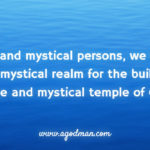 As divine and mystical persons, we live in the divine and mystical realm for the building of the divine and mystical temple of God.