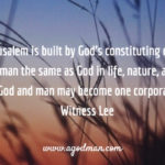 The New Jerusalem is built by God's constituting of Himself into man to make man the same as God in life, nature, and constitution so that God and man may become one corporate entity. Witness Lee