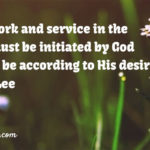 All our work and service in the church must be initiated by God and must be according to His desire. Witness Lee