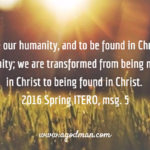 Christ should be our humanity, and to be found in Christ refers to our humanity; we are transformed from being merely in Christ to being found in Christ. 2016 Spring ITERO, msg. 5