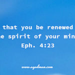 Eph. 4:23 And that you be renewed in the spirit of your mind.