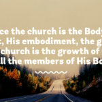 Since the church is the Body of Christ, His embodiment, the growth of the church is the growth of Christ in all the members of His Body.