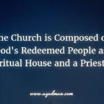 The Church is Composed of God's Redeemed People as a Spiritual House and a Priesthood