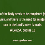 Each member of the Body needs to be completed for the building up of the church, and there is the need for reinforcing when a turn in the Lord's move is made. #ExoCS4, outline 10