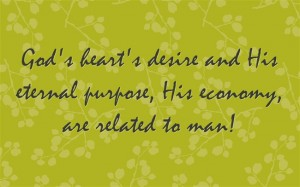 God's heart's desire and His eternal purpose, His economy, are related to man!