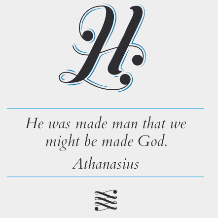 He was made man that we might be made God. Athanasius