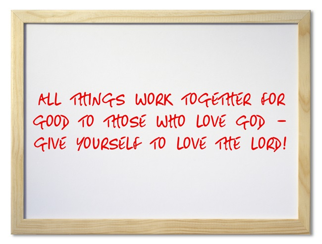 all things work together for good to those who love God - give yourself to love the Lord!