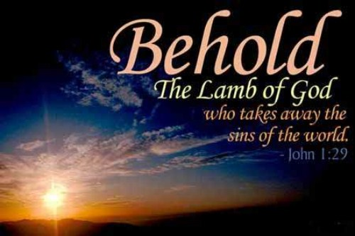 John 1:29 Behold the Lamb of God who takes away the sin of the world!