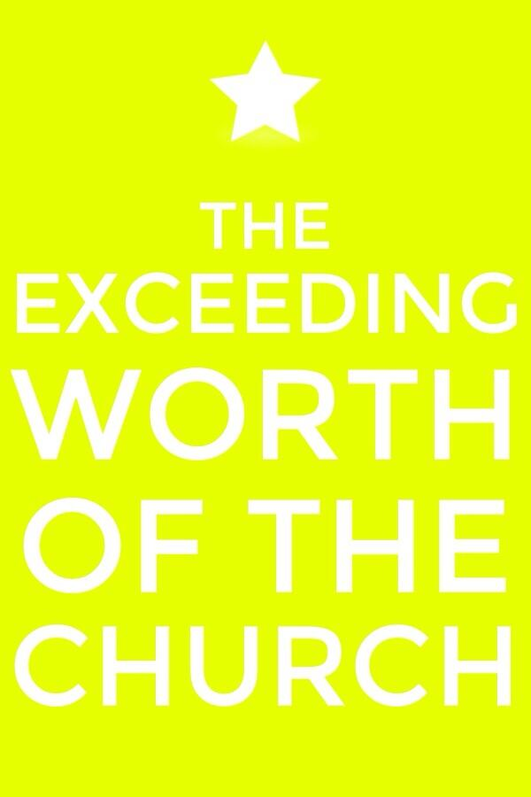 Appreciating the Exceeding Worth of the Church, Obtained Through God's Own Blood