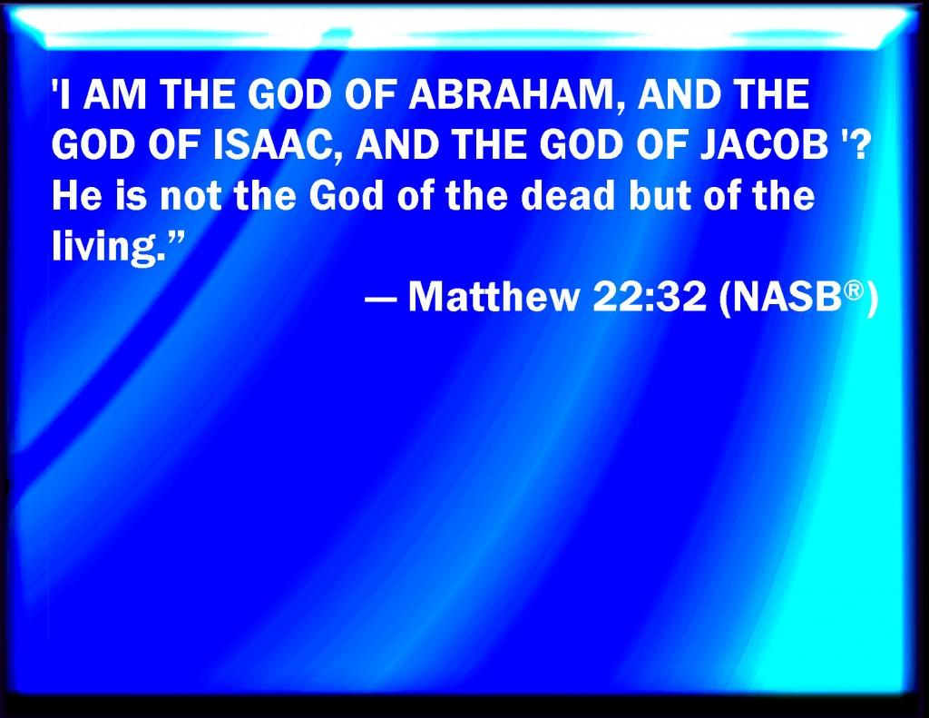 The God of Resurrection, the Resurrecting Triune God [in the picture: Matt. 22:32, NASB]