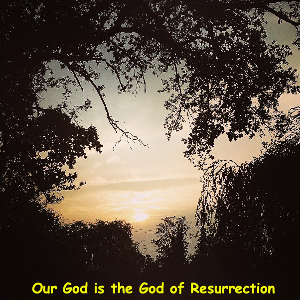 The God who Called us is the God of Resurrection, the Resurrecting Triune God