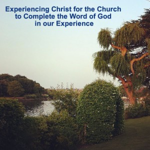 Experiencing Christ for the Church to Complete the Word of God in our Experience