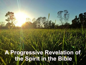 Seeing the Progressive Revelation concerning the Spirit in the Word of God
