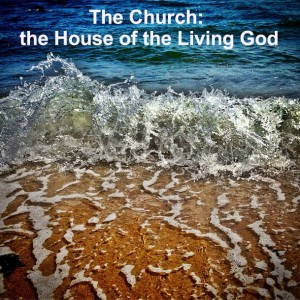 The Church is the House of the Living God, the Household of God the Father