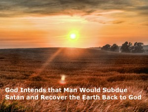 God Intends that Man Would Subdue Satan and Recover the Earth Back to God