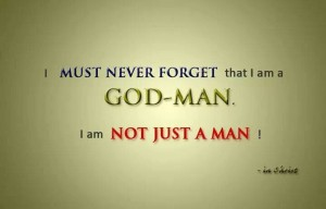 As Believers in Christ we are God-men and Every Genuine Christian is a God-man!
