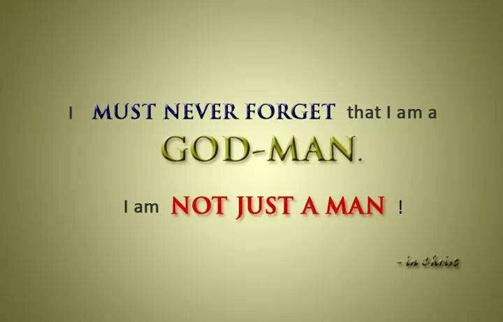 We Need to Realise that We are God-men, Born of God with His Life and Nature. I must never forget that I am a God-man - I am not just a man!