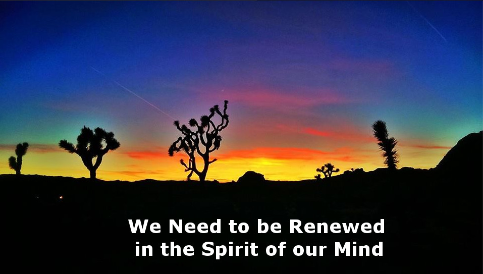 We Need to be Renewed in the Spirit of our Mind
