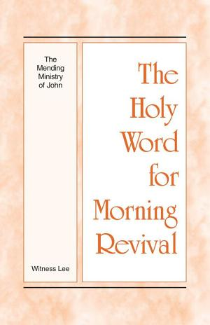 Holy Word for Morning Revival on, The Mending Ministry of John