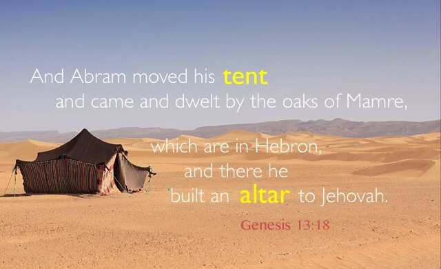 Living a Life of the Altar and the Tent to Bear God's Testimony in the Church Life. Gen. 13:18 And Abram moved his tent and came and dwelt by the oaks of Mamre, which are in Hebron, and there he built an altar to Jehovah