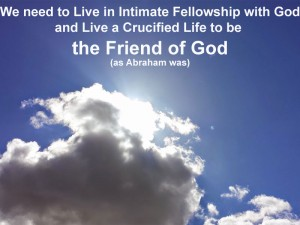 Living in Intimate Fellowship with God Today to be the Friend of God as Abraham was