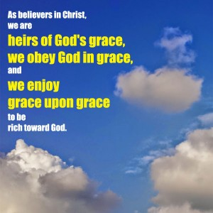 Being Heirs of Grace, Obeying God in Grace, and Enjoying Grace to be Rich Toward God