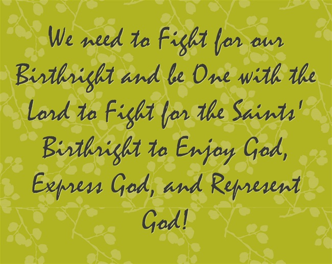 We need to Fight for our Birthright and be One with the Lord to Fight for the Saints' Birthright to Enjoy God, Express God, and Represent God!
