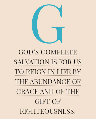 God's complete salvation is for us to reign in life by the abundance of grace and of the gift of righteousness.