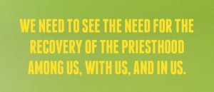 The Need for the Recovery of the Priesthood among us: All Believers are Priests!