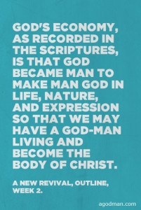 God's Economy is that God became Man to make Man God for His Corporate Expression