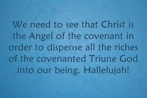 Christ is the Angel of the Covenant to Dispense the Riches of the Triune God into us