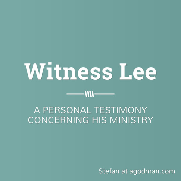 Witness Lee - A personal testimony concerning his ministry