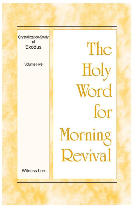 Crystallization-Study of Exodus (3) - Holy Word for Morning Revival, enjoyment and sharing!