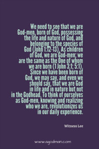 We need to See that we are God-men, Born of God, Possessing God's Life and Nature
