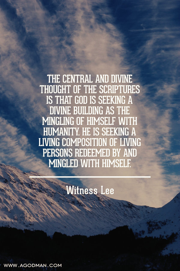 The central and divine thought of the Scriptures is that God is seeking a divine building as the mingling of Himself with humanity. He is seeking a living composition of living persons redeemed by and mingled with Himself. Witness Lee