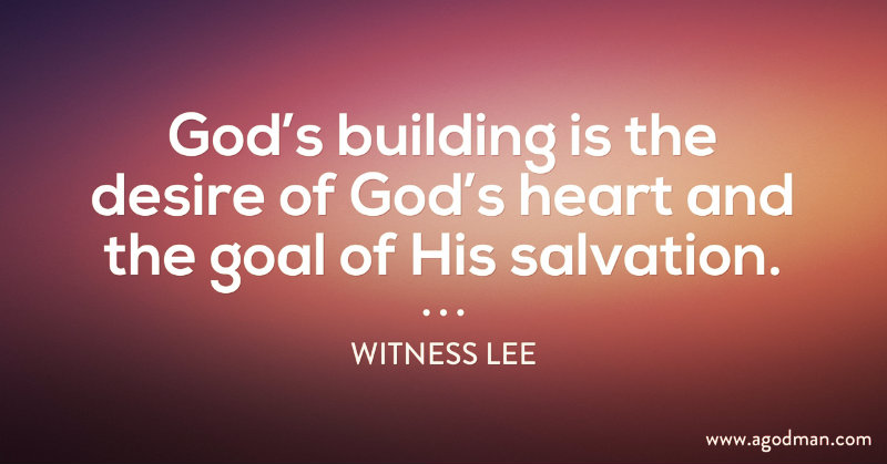 God's building is the desire of God's heart and the goal of His salvation. Witness Lee