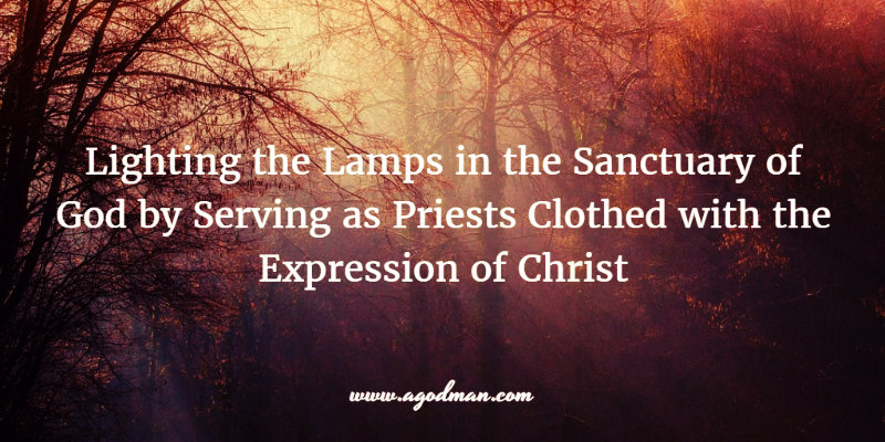 Lighting the Lamps in the Sanctuary of God by Serving as Priests Clothed with the Expression of Christ