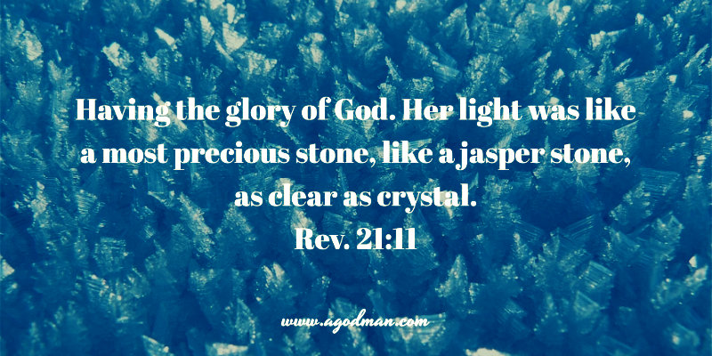 Rev. 21:11 Having the glory of God. Her light was like a most precious stone, like a jasper stone, as clear as crystal.