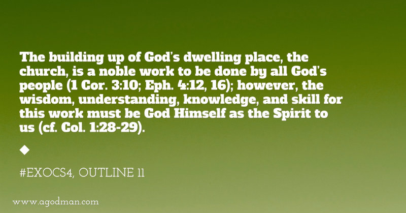 The building up of God's dwelling place, the church, is a noble work to be done by all God's people (1 Cor. 3:10; Eph. 4:12, 16); however, the wisdom, understanding, knowledge, and skill for this work must be God Himself as the Spirit to us (cf. Col. 1:28-29). #ExoCS4, outline 11