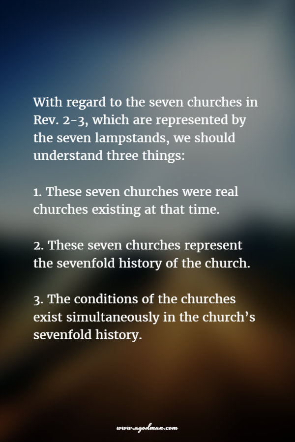 With regard to the seven churches in Rev. 2-3, which are represented by the seven lampstands, we should understand three things