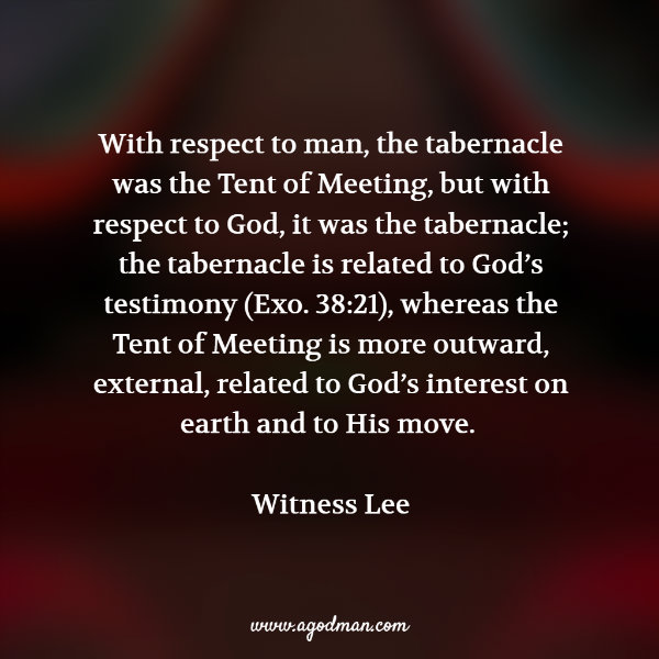 With respect to man, the tabernacle was the Tent of Meeting, but with respect to God, it was the tabernacle; the tabernacle is related to God's testimony (Exo. 38:21), whereas the Tent of Meeting is more outward, external, related to God's interest on earth and to His move. Witness Lee