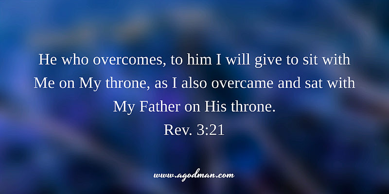 Rev. 3:21 He who overcomes, to him I will give to sit with Me on My throne, as I also overcame and sat with My Father on His throne.