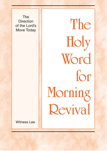 The Holy Word for Morning Revival - The Direction of the Lord's Move Today