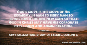 God's Move is in man to Deify man and Gain the One New Man for His Expression